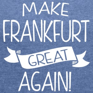Make Frankfurt great again - Women's T-shirt with rolled up sleeves