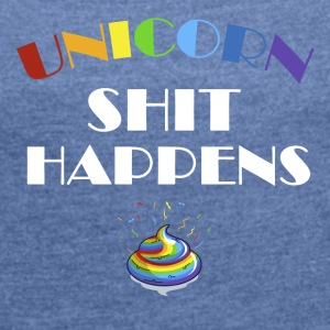 Unicorn Shit Happens - Women's T-shirt with rolled up sleeves