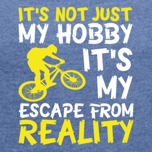 Cycling is not only my hobby! - Women's T-shirt with rolled up sleeves