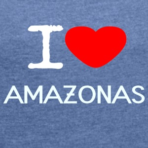 I LOVE AMAZON - Women's T-shirt with rolled up sleeves