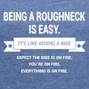 BEING A ROUGHNECK - Women's T-shirt with rolled up sleeves