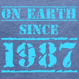 on earth since 1987 30. Geburtstag 30th birthday - Frauen T-Shirt mit gerollten Ärmeln