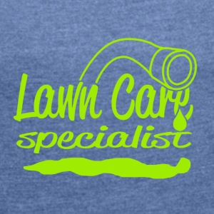 lawn care - Women's T-shirt with rolled up sleeves
