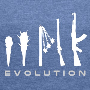 weapon evolution - Women's T-shirt with rolled up sleeves