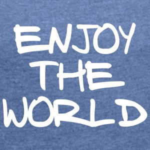 ENJOY THE WORLD - Women's T-shirt with rolled up sleeves