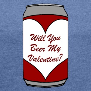 Will You Beer My Valentine? - Women's T-shirt with rolled up sleeves