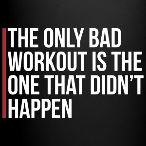 The Only Bad Workout