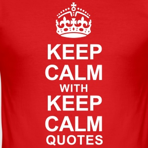 KEEP CALM WITH KEEP CALM QUOTES - Men's Slim Fit T-Shirt