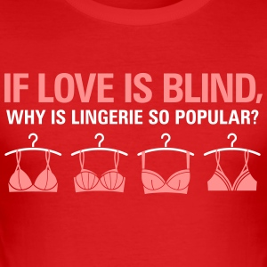 If Love Is Blind, Why Is There Lingerie? - Men's Slim Fit T-Shirt