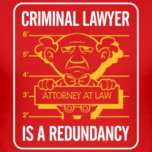 Criminal Lawyers Are Redundant - Men's Slim Fit T-Shirt
