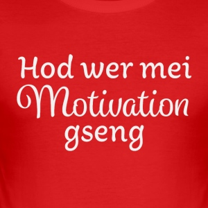 Hod wer mei Motivation gseng - Männer Slim Fit T-Shirt