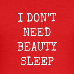 I don't need beauty sleep - Men's Slim Fit T-Shirt