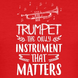 Trumpet the only instrument that matters - Men's Slim Fit T-Shirt