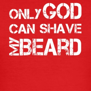 only god can shave my beard - Männer Slim Fit T-Shirt