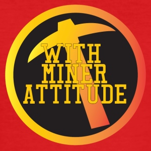 Mining Miner With Attitude - Men's Slim Fit T-Shirt