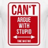 Can't argue with stupid time wasting - cool quote - Men's Slim Fit T-Shirt