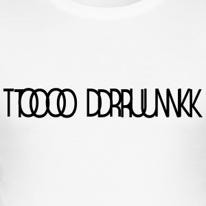 TOO DRUNK 1 - Männer Slim Fit T-Shirt
