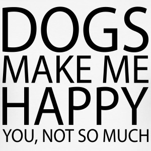 DOGS MAKE ME HAPPY. YOU, NOT SO MUCH - Men's Slim Fit T-Shirt
