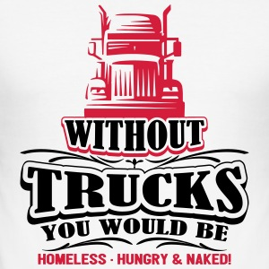 Without Trucks would be homeless hungry naked - Männer Slim Fit T-Shirt