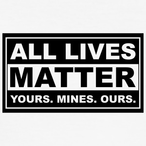 all lives matter yours. mines. ours. - Männer Slim Fit T-Shirt