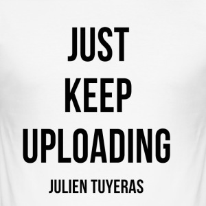 Just keep UPLOADING - Männer Slim Fit T-Shirt