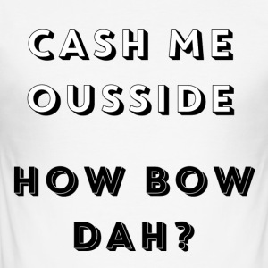 CASH ME OUSSIDE, HUR BOW DAH - Slim Fit T-shirt herr