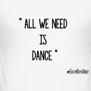 ALL WE NEED IS DANCE - Tee shirt près du corps Homme