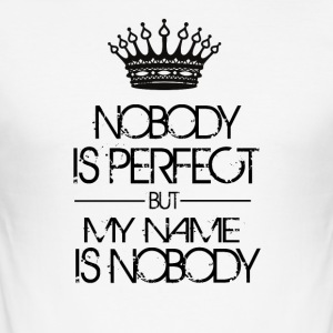 Niemand is perfect, maar mijn naam is niemand - slim fit T-shirt