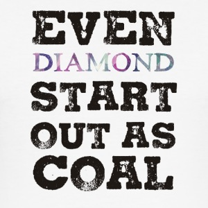 Mining: Even Diamond Start Out As Coal - Men's Slim Fit T-Shirt