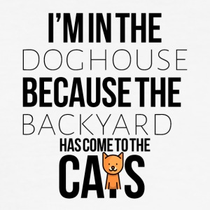 I am in the dog house because backyard is for cats - Men's Slim Fit T-Shirt