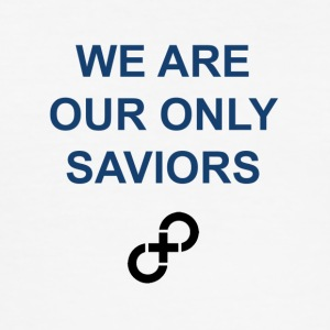 We are our only saviors - slim fit T-shirt