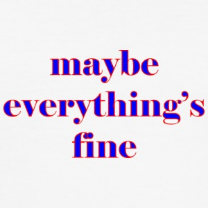 maybe everything s fine - Men's Slim Fit T-Shirt