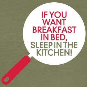 Breakfast In Bed? Then Sleep In The Kitchen! - Men's Slim Fit T-Shirt