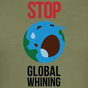 Stop Global Whining! - Männer Slim Fit T-Shirt