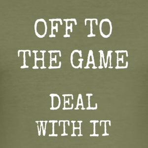 off to the game - deal with it - Men's Slim Fit T-Shirt