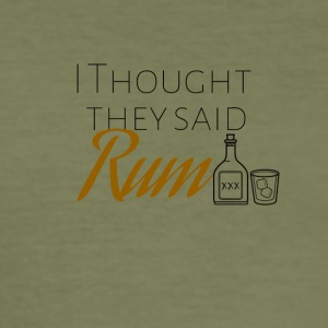 I thought they said Rum - Men's Slim Fit T-Shirt