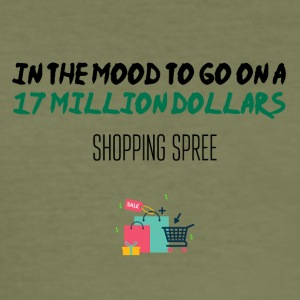 In the mood to go on a 17 million bucks shopping - Men's Slim Fit T-Shirt