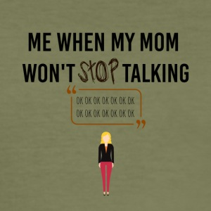 When my mom will not stop talking - Men's Slim Fit T-Shirt