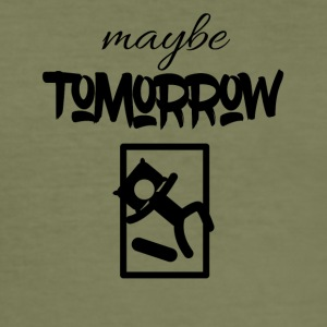 Maybe Tomorrow - Männer Slim Fit T-Shirt