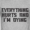 EVERYTHING HURTS AND I'M DYING - Men's Slim Fit T-Shirt