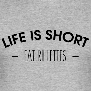 Life is short, eat rillettes - Tee shirt près du corps Homme