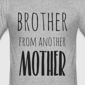 Brother from another mother - Men's Slim Fit T-Shirt