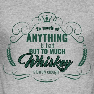 Whiskey - To much of Anything is bad ... - Men's Slim Fit T-Shirt