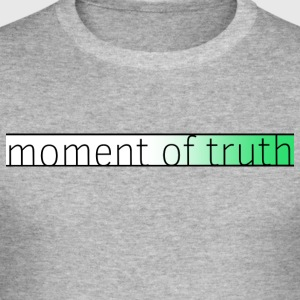 moment of truth - Men's Slim Fit T-Shirt