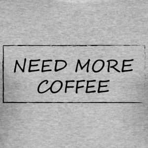 Need more coffee - Männer Slim Fit T-Shirt