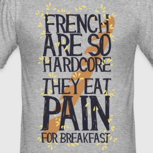French are so hard ...., they eat pain for breakfas - Men's Slim Fit T-Shirt