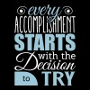 Every accomplishment starts with decision to try - Men's Slim Fit T-Shirt