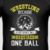 Wrestling other sports only requires one ball - Men's Slim Fit T-Shirt