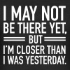 I May Not Be There Yet, But I'm Closer Than... - Men's Slim Fit T-Shirt