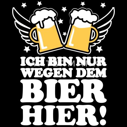 ich bin nur wegen dem bier hier